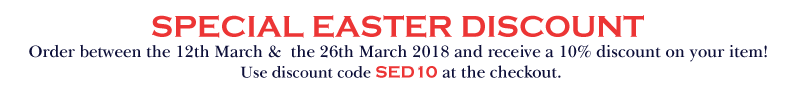 Easter Discount - Order between the 12th March & the 26th March 2018 and receive a 10% discount on your item!  Use discount code SED10 at the checkout.