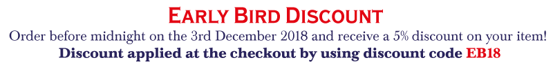 Ealy Bird Discount - Order before midnight on the 3rd December 2018 and receive a 5% discount on your item!  Discount applied at the checkout by using discount code EB18
